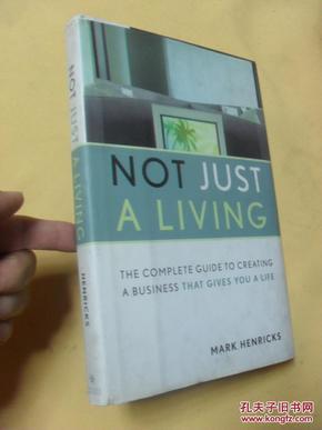 英文原版     Not Just A Living: The Complete Guide To Creating A Business That Gives You A Life