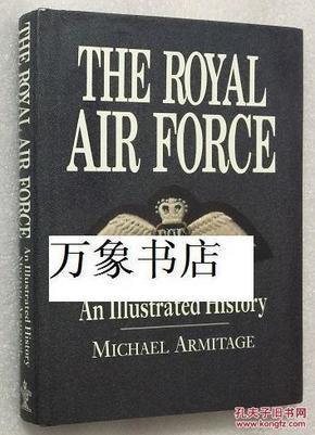 限时特价  Armitage : The Royal Air Force, an illustrated history 插图英国皇家空军史  前英国空军高级将领著  原版精装本带封套  私藏品上佳