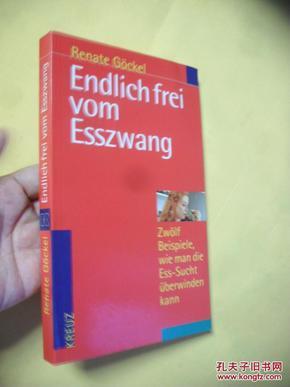 德文原版     Endlich frei vom Eßzwang. Zwölf Beispiele, wie man die Eßsucht überwinden kann. (German)