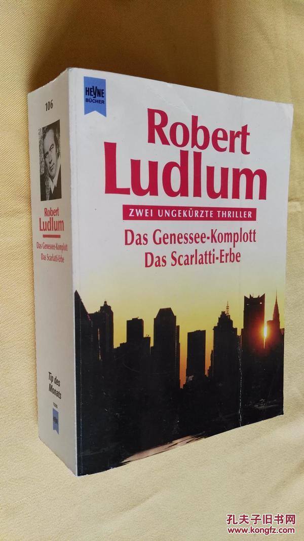 德文原版 罗伯特·勒德拉姆(trevayne/ scarlatti inheritance) Das Genessee-Komplott Das Scaratti-Erbe.Robert Ludlum