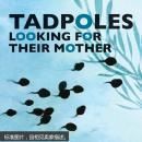 Tadpoles Looking for Their Mother:小蝌蚪找妈妈(英文原版)
