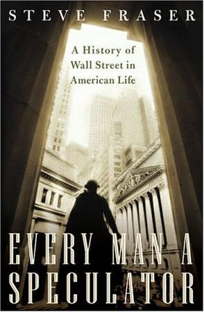 Every Man a Speculator : a history of wall street in american life英文原版