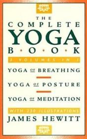The Complete Yoga Book: Yoga Of Breathing  Yoga Of Posture  Yoga Of Meditation