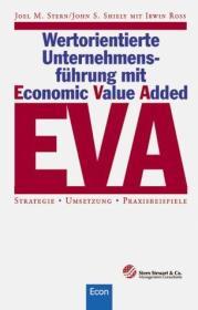 Wertorientierte Unternehmensführung mit Economic Value Added ( EVA). Strategie, Umsetzung, Praxisbeispiele.