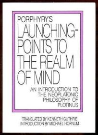 Porphyrys Launching-points To The Realm Of Mind: An Introduction To The Neoplatonic Philosophy Of P
