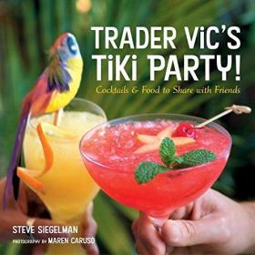 Trader Vics Tiki Party!Cocktails and Food to Share with Friends