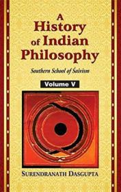 A History Of Indian Philosophy  Vol 5: Southern Schools Of Saivism