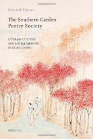 The Southern Garden Poetry Society: Literary Culture And Social Memory In Guangdong (academic Monogr