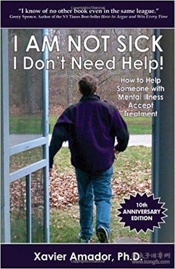 英文原版书 I am Not Sick, I Dont Need Help!: How to Help Someone with Mental Illness Accept Treatment (10th Anniversary Edition) 10th Anniversary Edition by Xavier Amador (Author)
