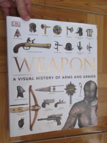 Weapon: A Visual History of Arms and        (详见图)    12开,硬精装
