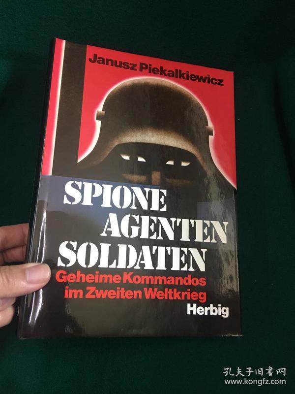 Spione Agenten Soldaten:Geheime Kommandos im Zweiten Weltkrieg【间谍、特工、士兵:第二次世界大战中的秘密指挥官】