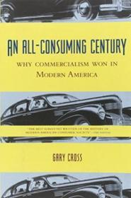 An All-consuming Century: Why Commercialism Won In Modern America