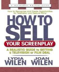 How To Sell Your Screenplay: A Realistic Guide To Getting A Television Or Film Deal (square One Writ