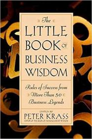 英文原版书 The Little Book of Business Wisdom: Rules of Success from More Than 50 Business Legends  2000 by Peter Krass (Editor)