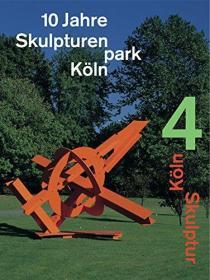 德国科隆公园雕塑艺术Skulpture Park Köln, 4: 10 Years 英文原版艺术书