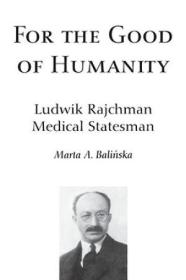 For the Good of Humanity: Ludwik Rajchman, Medical Statesman  为了人类的善良:Ludwik Rajchman,医学政治家