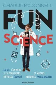 Fun science : La vie, lunivers, les pousières détoiles (nous !) et autres histoires passionnates