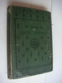 胡适大力推荐】《The True Citizen:how to become one》(精装 -英文原版 清代光绪)1900年版 [《公民的诞生:美国公民培养读本》-美国文化史、教育学文献:儿童青少年道德培养、独立自由民主人格]