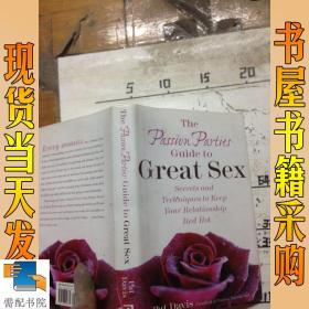 X技术指南The Passion Parties Guide to Great Sex: Secrets and Techniques to Keep Your Relationship Red Hot by Pat Davis