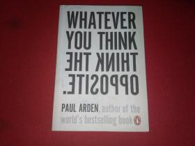 WHATEVER YOU THINK,THINK THE OPPOSITE Paul Arden(不管你怎么想)
