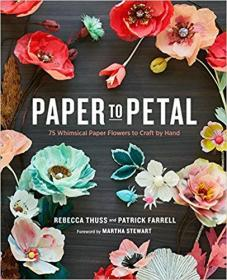 Paper to Petal:75 Whimsical Paper Flowers to Craft by Hand