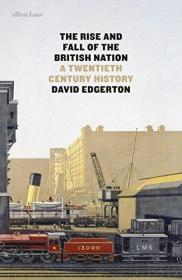 大英帝国的兴衰:20世纪历史  The Rise and Fall of the British Nation: A Twentieth-Century History
