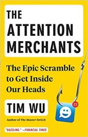 注意力商人:史诗般的挣扎进入我们的头脑 The Attention Merchants: The Epic Scramble to Get Inside Our Heads