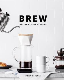 家庭手工咖啡 Brew: Better Coffee At Home 英文原版