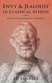 Envy And Jealousy In Classical Athens: A Socio-psychological Approach (emotions Of The Past)