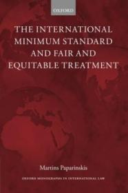 The International Minimum Standard And Fair And Equitable Treatment (oxford Monographs In Internatio