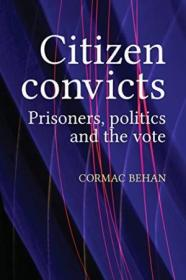 宣告公民有罪:囚犯、政治与选举 Citizen Convicts: Prisoners, Politics and the Vote
