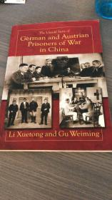 The Untold Story of German and Austrian Prisoners of War in China;Li Xuetong and Gu Weiming;Publish