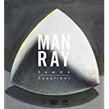 Man Ray: Human Equations: A Journey from Mathematics to Shak