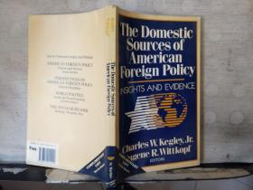 The Domestic Sources of American Foreign Policy——INSIGHTS AND EVIDENCE.(英文原版)