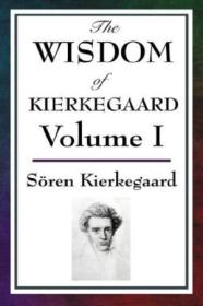 1: The Wisdom Of Kierkegaard Vol. I: Fear And Trembling  Purity Of Heart Is To Will One Thing  Sickn