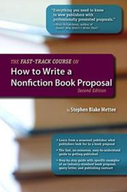 The Fast-track Course On How To Write A Nonfiction Book Proposal  2nd Edition (great Books For Writ)