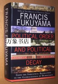 Fukuyama 福山 : Political Order and Political Decay, 政治秩序与政治衰败  from the industrial revolution to the globalization of democracy 原版精装本带封套 一版一印  私藏品上佳