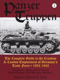 Panzertruppen: The Complete Guide to the Creation & Combat Employment of Germanys Tank Force 1933-1942