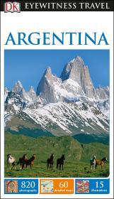 阿根廷旅游指南 DK Eyewitness Travel Guide: Argentina  DK目击者系列 英文原版