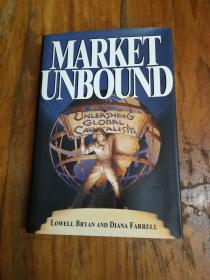 Market Unbound: Unleashing Global Capitalism