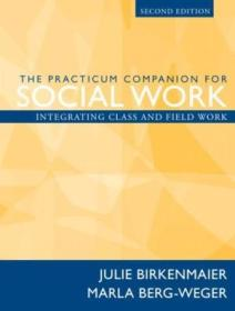 The Practicum Companion For Social Work: Integrating Class And Field Work (2nd Edition)