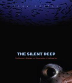 The Silent Deep: The Discovery  Ecology  And Conservation Of The Deep Sea