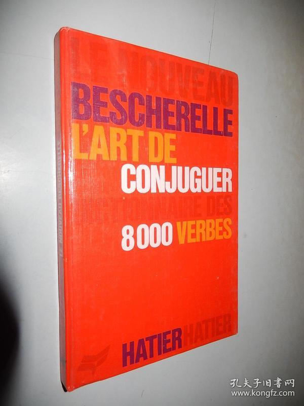 Le Nouveau Bescherelle LArt de Conjuguer: Dictionnaire des 8000 Verbes 法文原版精装