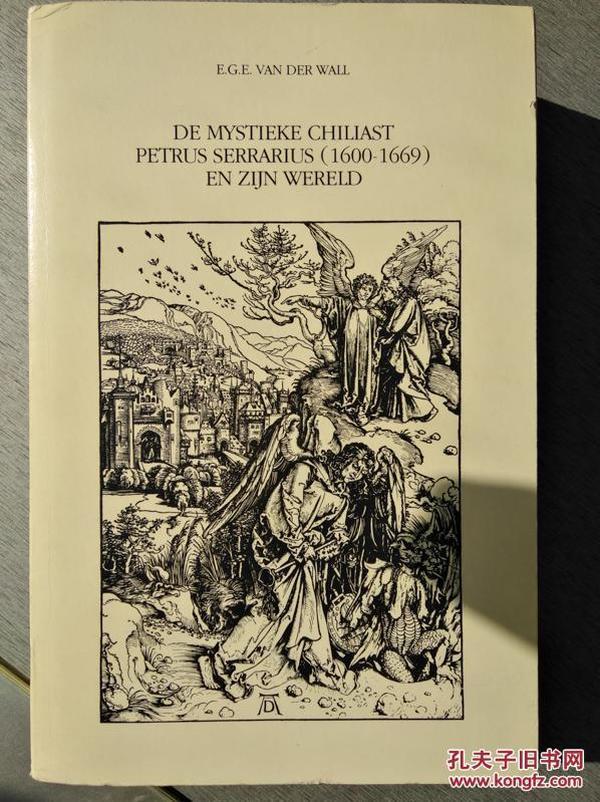 神秘主义信徒彼得*赛拉利乌斯和他的世界(De Mystieke Chiliast Petrus Serrarius (1600-1669) En Zijn Wereld))