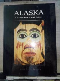 ALASKA ——A Golden Past,A Rich Future(LIMITED FIRST BEDITION)(小8开精装本)英文原版