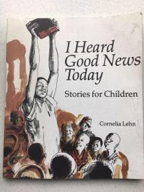 I Heard Good News Today (Stories for Children)