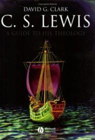 C. S. Lewis: A Guide To His Theology (blackwell Brief Histories Of Religion)