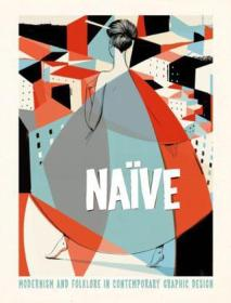 Naive:Modernism and Folklore in Contemporary Graphic Design