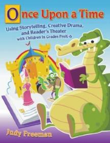 Once Upon A Time: Using Storytelling  Creative Drama  And Readers Theater With Children In Grades P