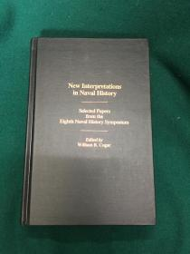 New Interpretations in Naval History:Selected Papers from the Eighth Naval History Symposium【海军历史新解读:第八届海军历史研讨会论文集】